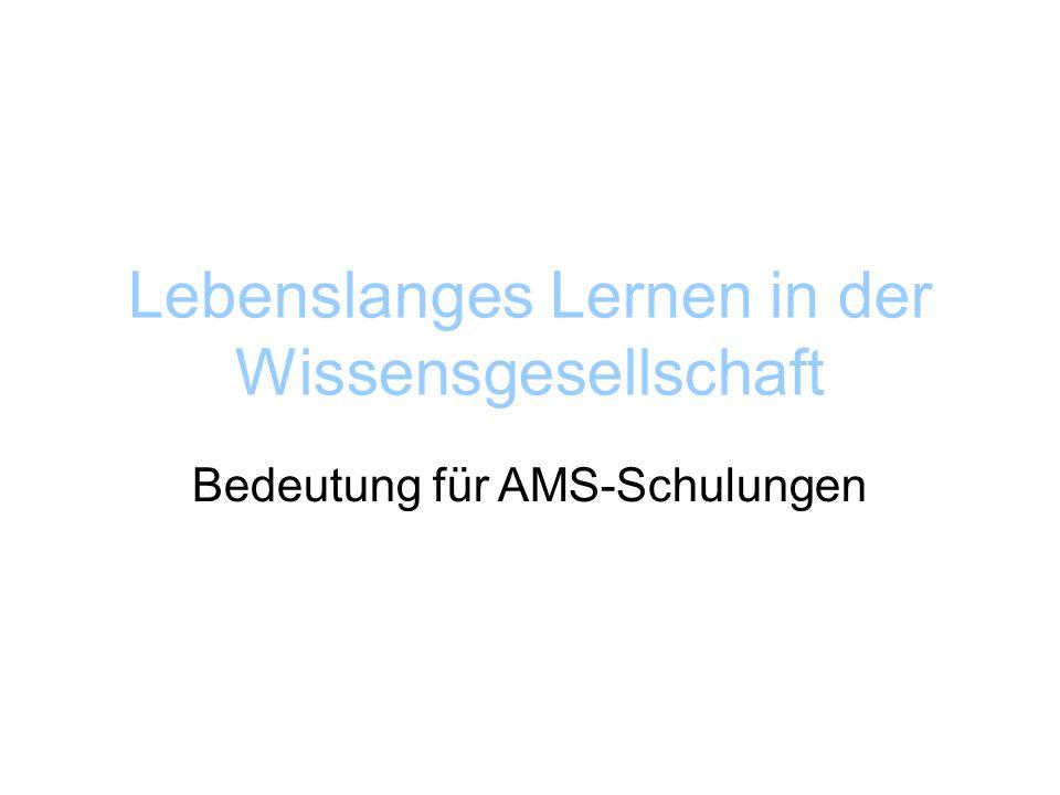 Lebenslanges Lernen in der Wissensgesellschaft Bedeutung für AMS-Schulungen