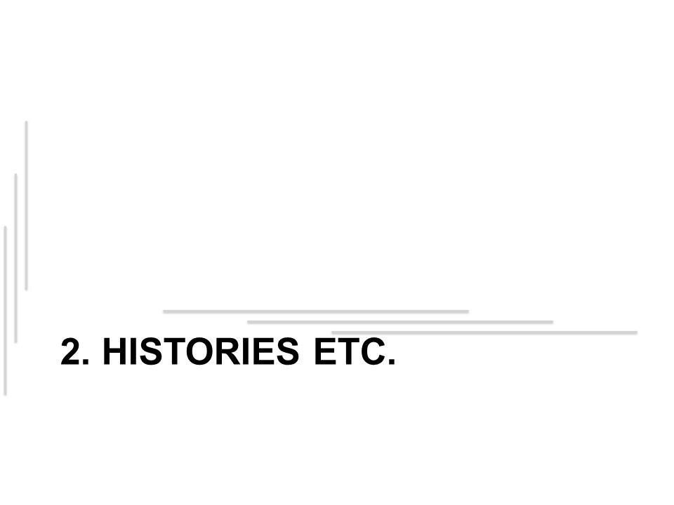 2. HISTORIES ETC.