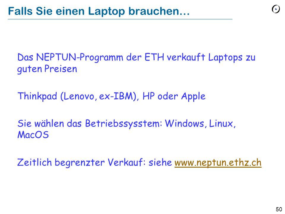 50 Falls Sie einen Laptop brauchen… Das NEPTUN-Programm der ETH verkauft Laptops zu guten Preisen Thinkpad (Lenovo, ex-IBM), HP oder Apple Sie wählen das Betriebssysstem: Windows, Linux, MacOS Zeitlich begrenzter Verkauf: siehe www.neptun.ethz.chwww.neptun.ethz.ch