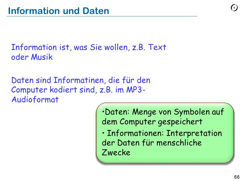 66 Daten: Menge von Symbolen auf dem Computer gespeichert Informationen: Interpretation der Daten für menschliche Zwecke Information und Daten Information ist, was Sie wollen, z.B.