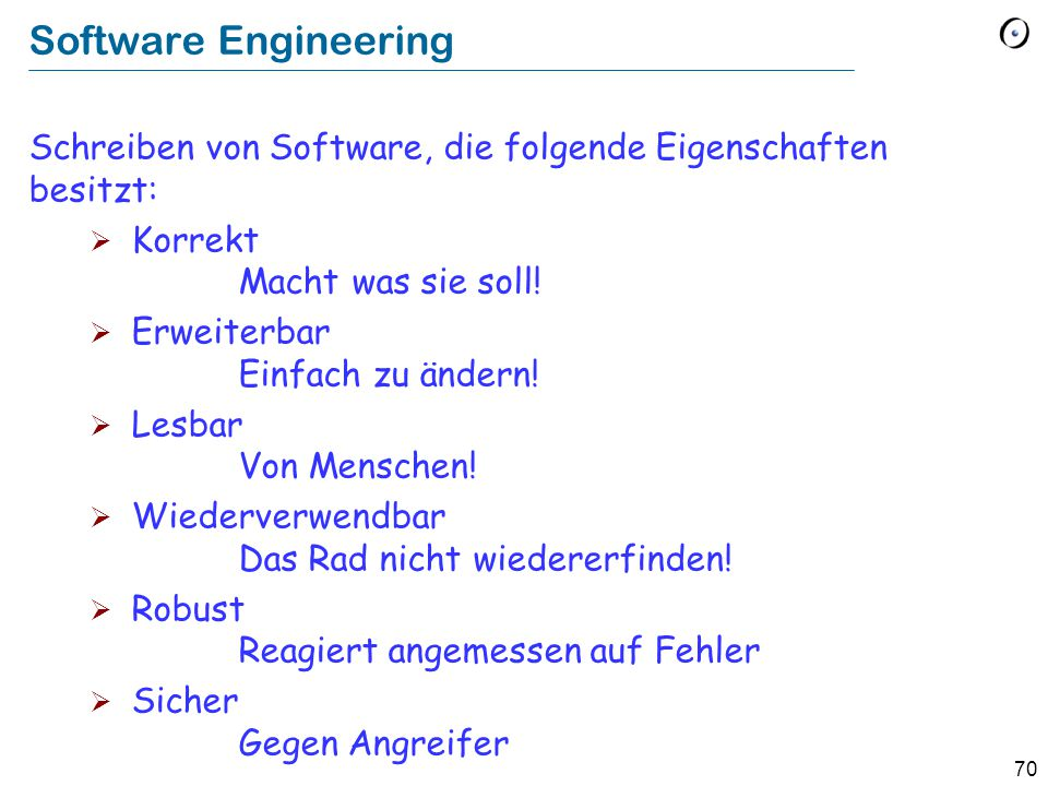70 Software Engineering Schreiben von Software, die folgende Eigenschaften besitzt:  Korrekt Macht was sie soll.