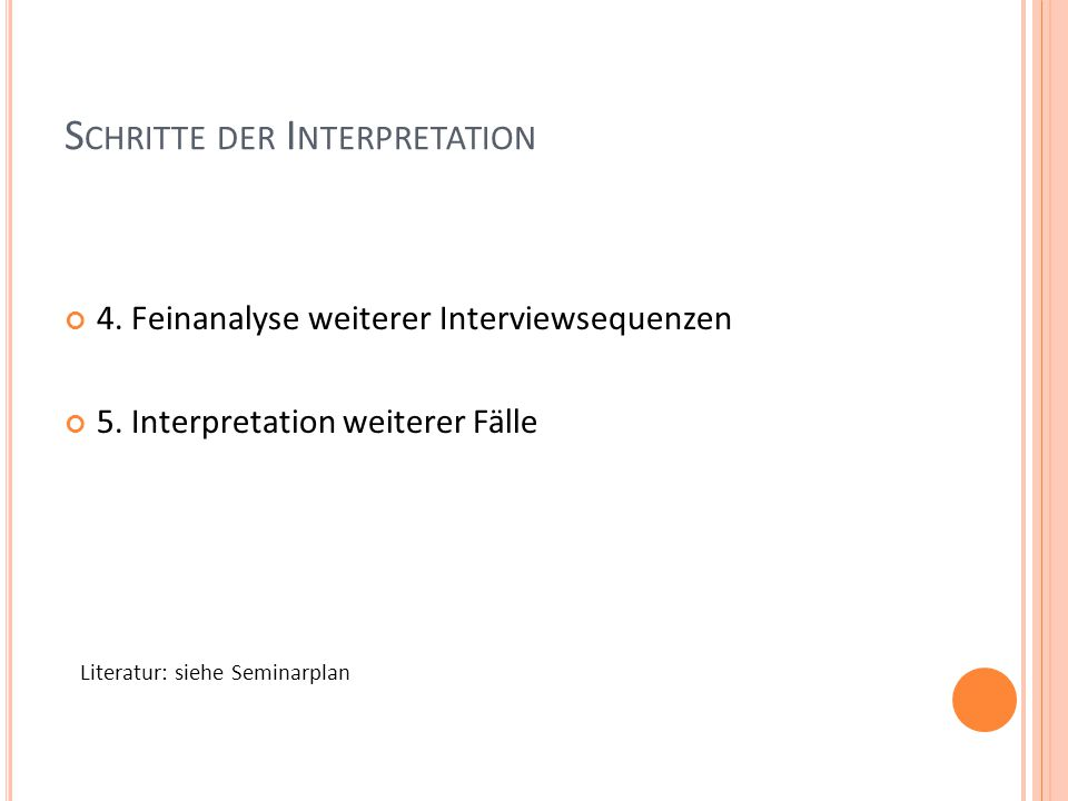 S CHRITTE DER I NTERPRETATION 4. Feinanalyse weiterer Interviewsequenzen 5.
