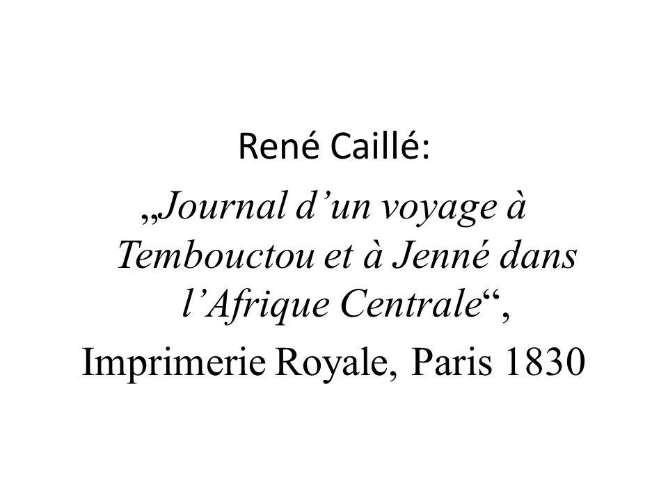 """René Caillé: """"Journal d'un voyage à Tembouctou et à Jenné dans l'Afrique Centrale , Imprimerie Royale, Paris 1830"""