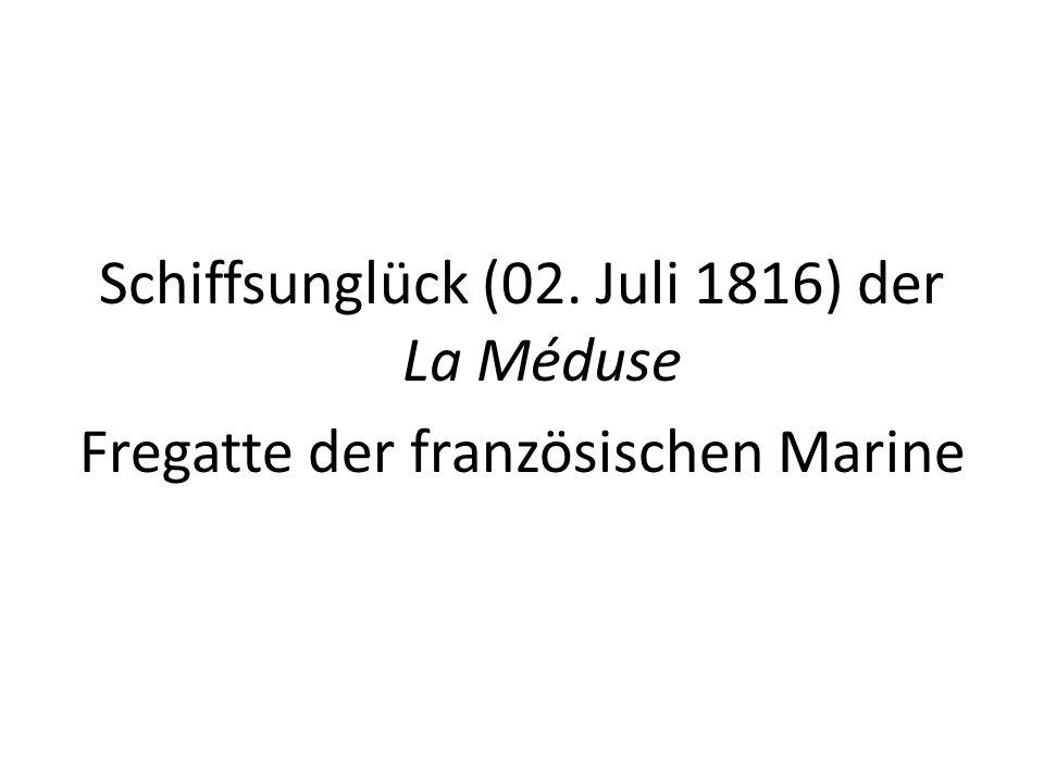 Schiffsunglück (02. Juli 1816) der La Méduse Fregatte der französischen Marine