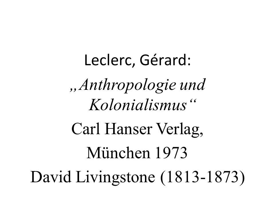 """Leclerc, Gérard: """"Anthropologie und Kolonialismus Carl Hanser Verlag, München 1973 David Livingstone (1813-1873)"""