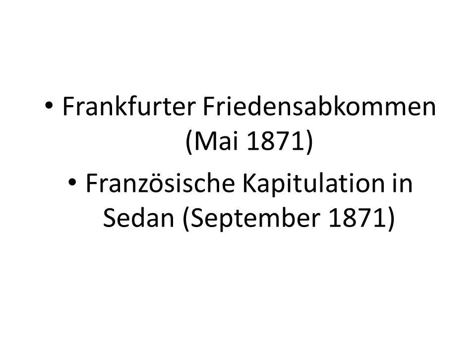 Frankfurter Friedensabkommen (Mai 1871) Französische Kapitulation in Sedan (September 1871)