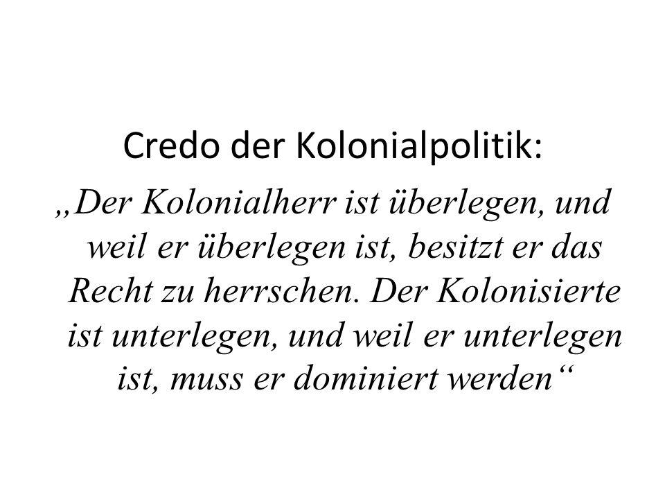 """Credo der Kolonialpolitik: """"Der Kolonialherr ist überlegen, und weil er überlegen ist, besitzt er das Recht zu herrschen."""