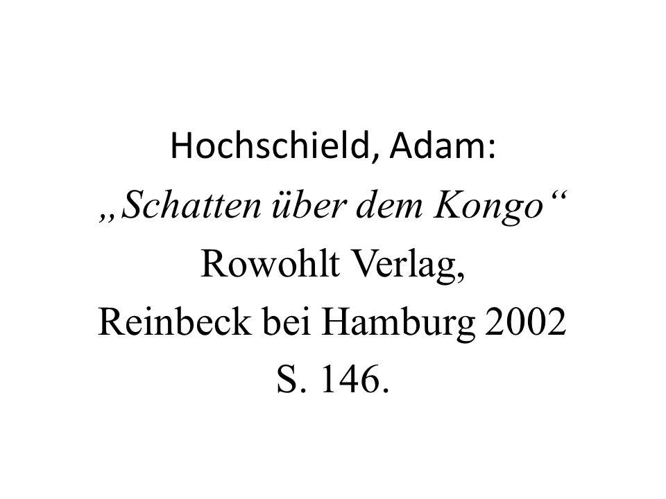 """Hochschield, Adam: """"Schatten über dem Kongo Rowohlt Verlag, Reinbeck bei Hamburg 2002 S. 146."""