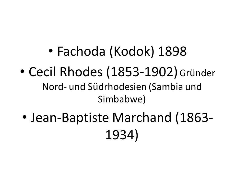Fachoda (Kodok) 1898 Cecil Rhodes (1853-1902) Gründer Nord- und Südrhodesien (Sambia und Simbabwe) Jean-Baptiste Marchand (1863- 1934)