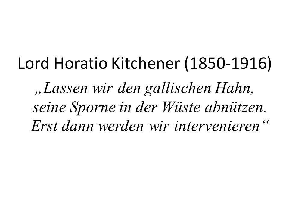 """Lord Horatio Kitchener (1850-1916) """"Lassen wir den gallischen Hahn, seine Sporne in der Wüste abnützen."""