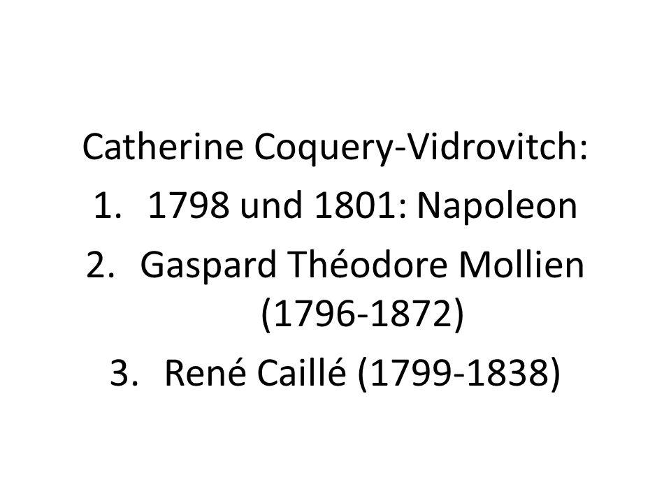 Catherine Coquery-Vidrovitch: 1.1798 und 1801: Napoleon 2.Gaspard Théodore Mollien (1796-1872) 3.René Caillé (1799-1838)