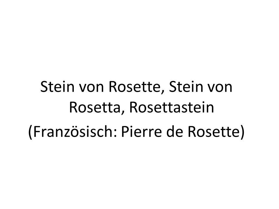 Stein von Rosette, Stein von Rosetta, Rosettastein (Französisch: Pierre de Rosette)