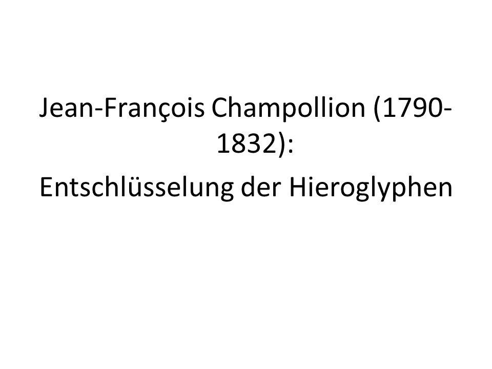 Jean-François Champollion (1790- 1832): Entschlüsselung der Hieroglyphen