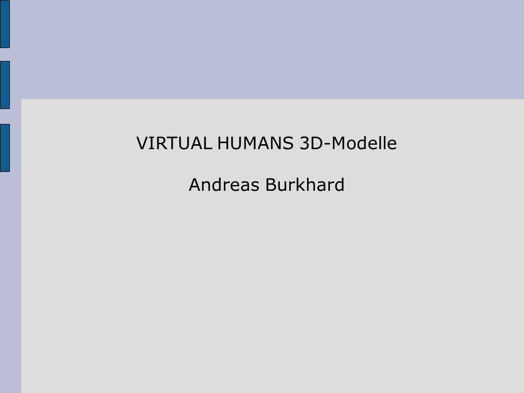 Einleitung: Virtuelle Simulationen von Menschen werden immer populärer, es gibt heutzutage viele Systeme mit denen man Menschen simulieren kann.