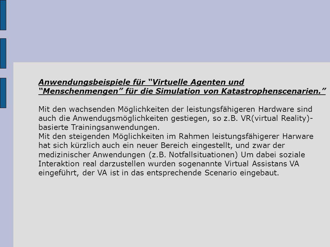"""Anwendungsbeispiele für """"Virtuelle Agenten und """"Menschenmengen"""" für die Simulation von Katastrophenscenarien."""" Mit den wachsenden Möglichkeiten der le"""