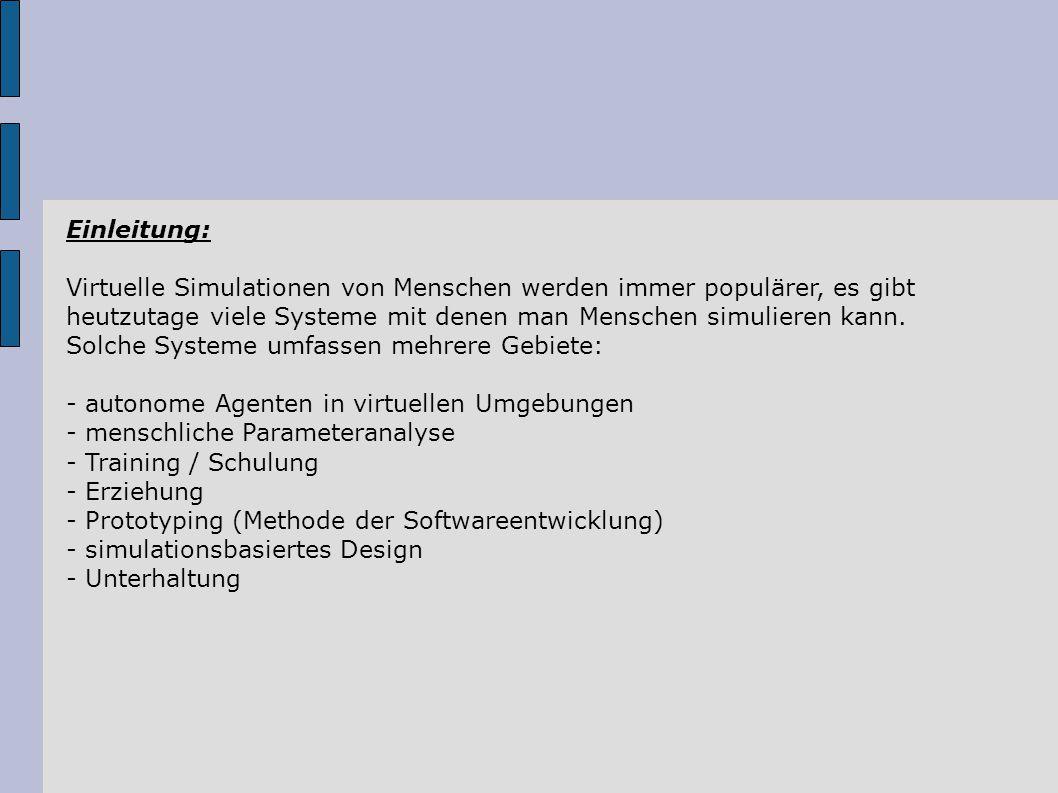 Einleitung: Virtuelle Simulationen von Menschen werden immer populärer, es gibt heutzutage viele Systeme mit denen man Menschen simulieren kann. Solch