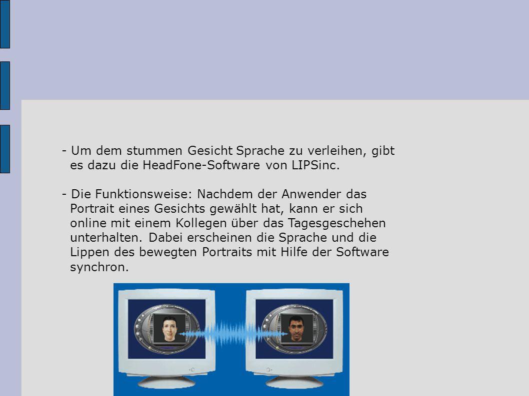 - Um dem stummen Gesicht Sprache zu verleihen, gibt es dazu die HeadFone-Software von LIPSinc.