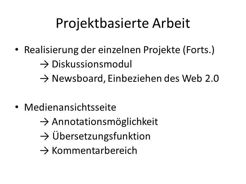 Projektbasierte Arbeit Realisierung der einzelnen Projekte (Forts.) → Diskussionsmodul → Newsboard, Einbeziehen des Web 2.0 Medienansichtsseite → Annotationsmöglichkeit → Übersetzungsfunktion → Kommentarbereich