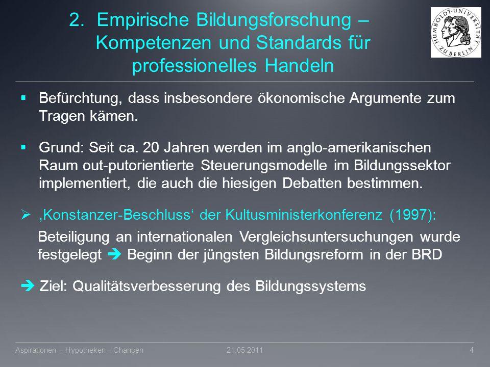 2.Empirische Bildungsforschung – Kompetenzen und Standards für professionelles Handeln  Befürchtung, dass insbesondere ökonomische Argumente zum Trag