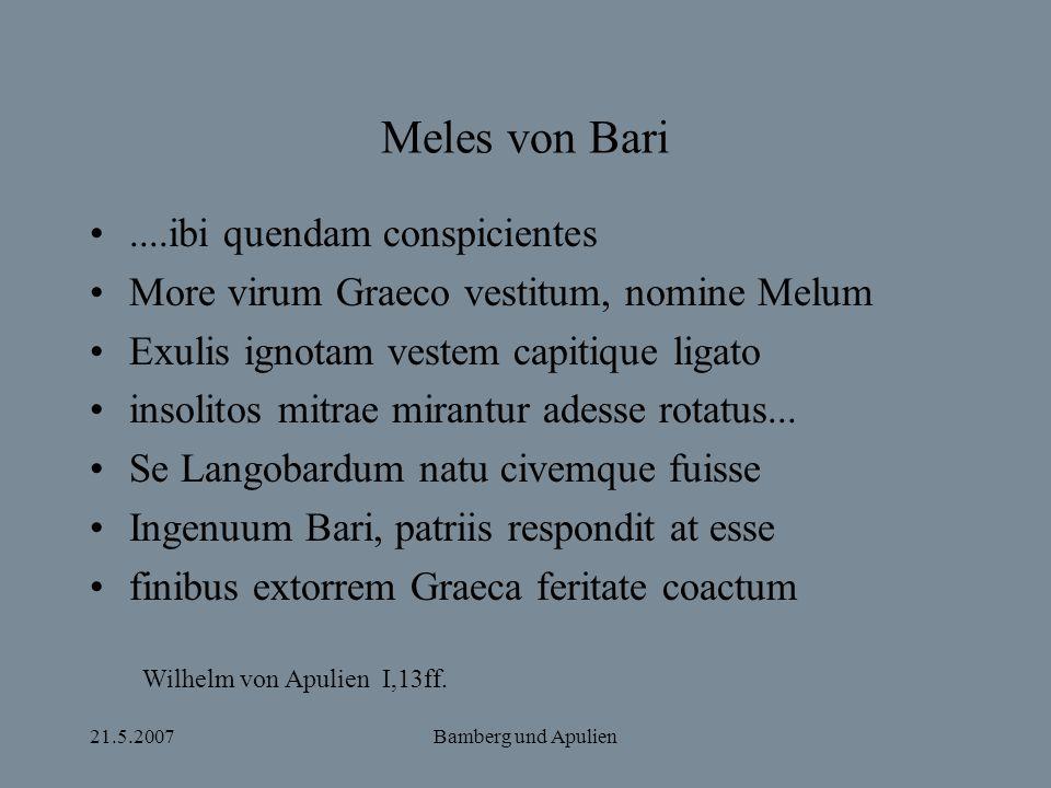 21.5.2007Bamberg und Apulien Meles von Bari....ibi quendam conspicientes More virum Graeco vestitum, nomine Melum Exulis ignotam vestem capitique liga