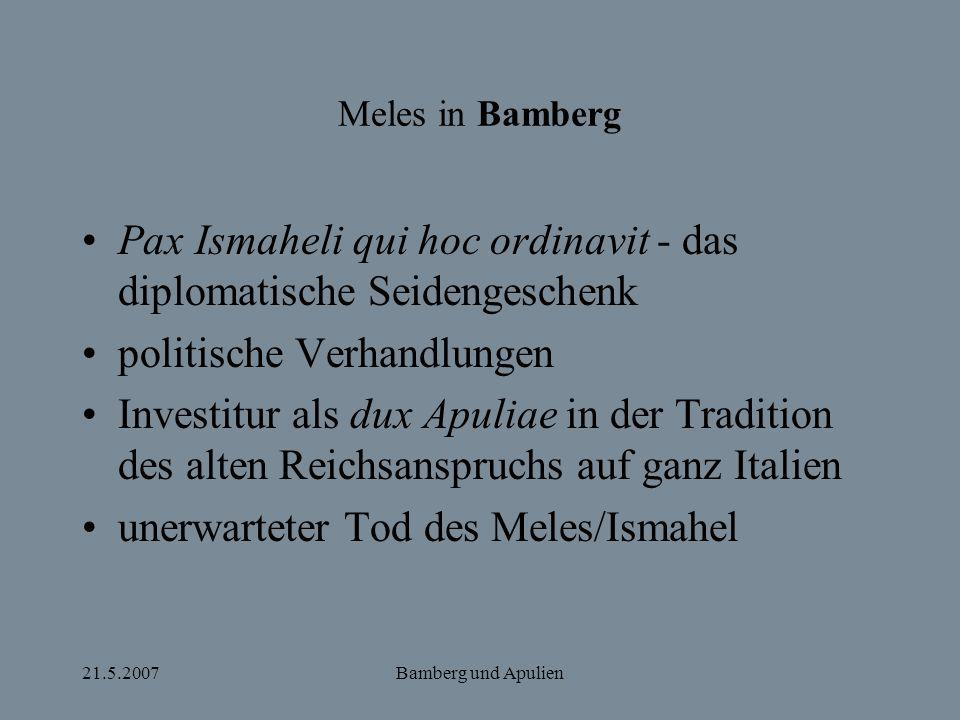 21.5.2007Bamberg und Apulien Meles in Bamberg Pax Ismaheli qui hoc ordinavit - das diplomatische Seidengeschenk politische Verhandlungen Investitur al