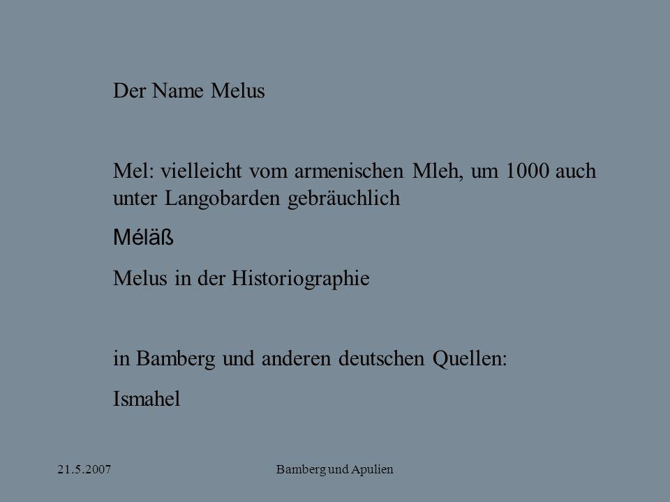21.5.2007Bamberg und Apulien Der Name Melus Mel: vielleicht vom armenischen Mleh, um 1000 auch unter Langobarden gebräuchlich Méläß Melus in der Histo