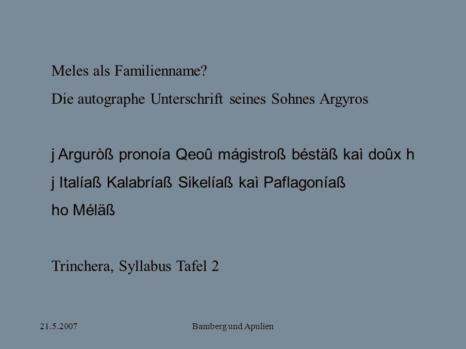21.5.2007Bamberg und Apulien Meles als Familienname? Die autographe Unterschrift seines Sohnes Argyros j Arguròß pronoía Qeoû mágistroß béstäß kaì doû
