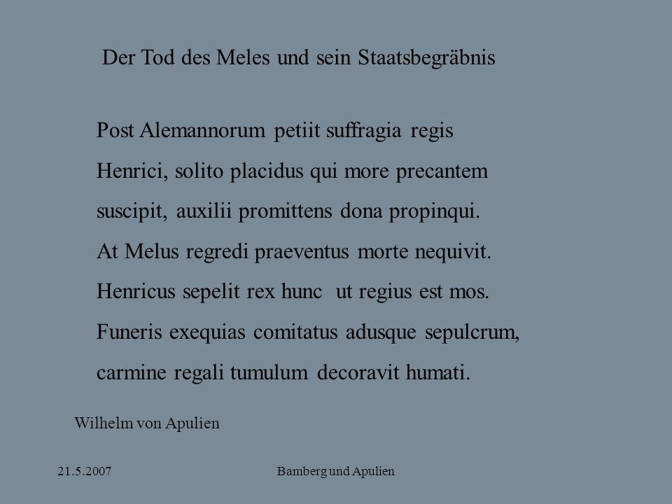 21.5.2007Bamberg und Apulien Der Tod des Meles und sein Staatsbegräbnis Post Alemannorum petiit suffragia regis Henrici, solito placidus qui more prec