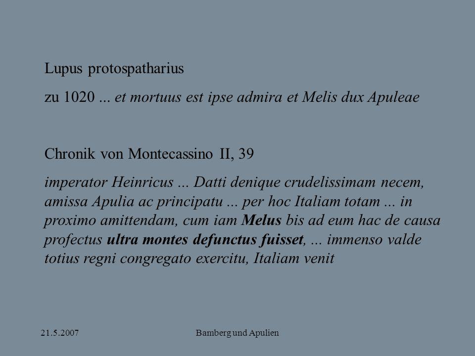 21.5.2007Bamberg und Apulien Lupus protospatharius zu 1020... et mortuus est ipse admira et Melis dux Apuleae Chronik von Montecassino II, 39 imperato