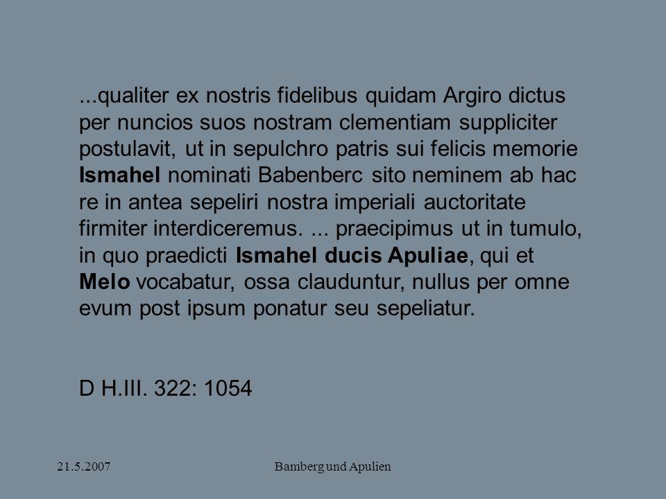 21.5.2007Bamberg und Apulien...qualiter ex nostris fidelibus quidam Argiro dictus per nuncios suos nostram clementiam suppliciter postulavit, ut in se