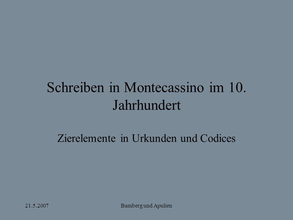21.5.2007Bamberg und Apulien Schreiben in Montecassino im 10. Jahrhundert Zierelemente in Urkunden und Codices