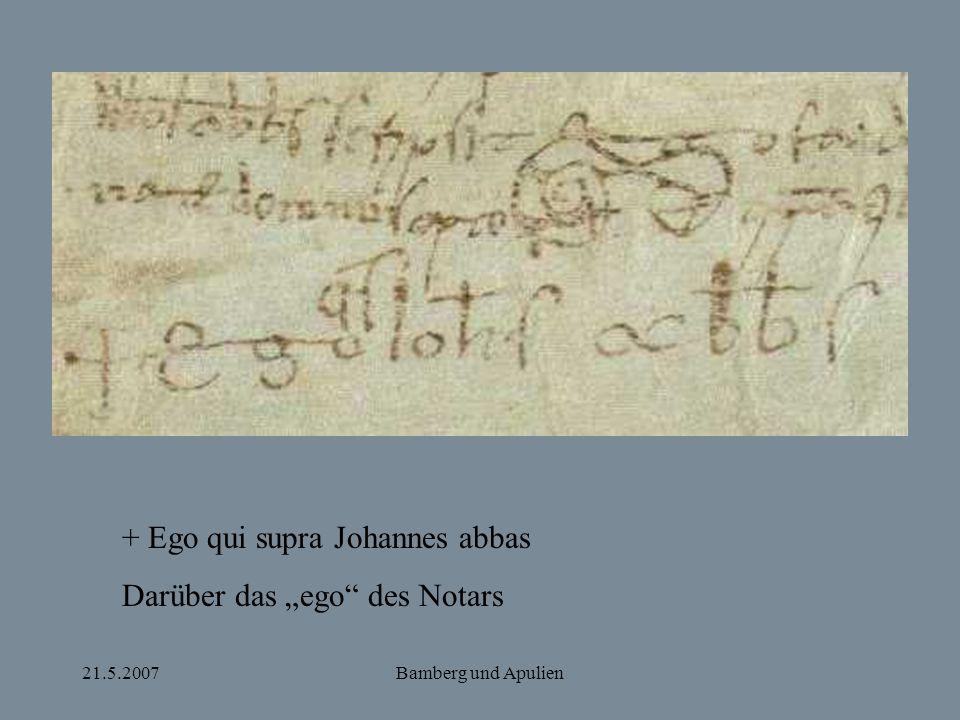 "21.5.2007Bamberg und Apulien + Ego qui supra Johannes abbas Darüber das ""ego"" des Notars"