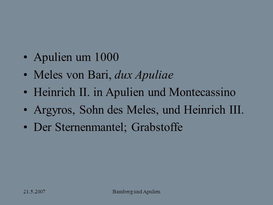 21.5.2007Bamberg und Apulien Apulien um 1000 Meles von Bari, dux Apuliae Heinrich II. in Apulien und Montecassino Argyros, Sohn des Meles, und Heinric