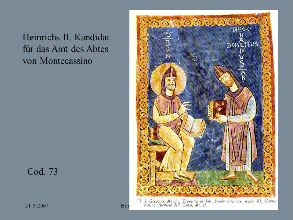 21.5.2007Bamberg und Apulien Heinrichs II. Kandidat für das Amt des Abtes von Montecassino Cod. 73