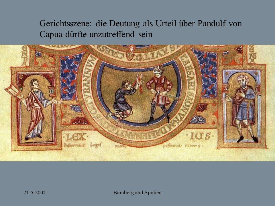 21.5.2007Bamberg und Apulien Gerichtsszene: die Deutung als Urteil über Pandulf von Capua dürfte unzutreffend sein