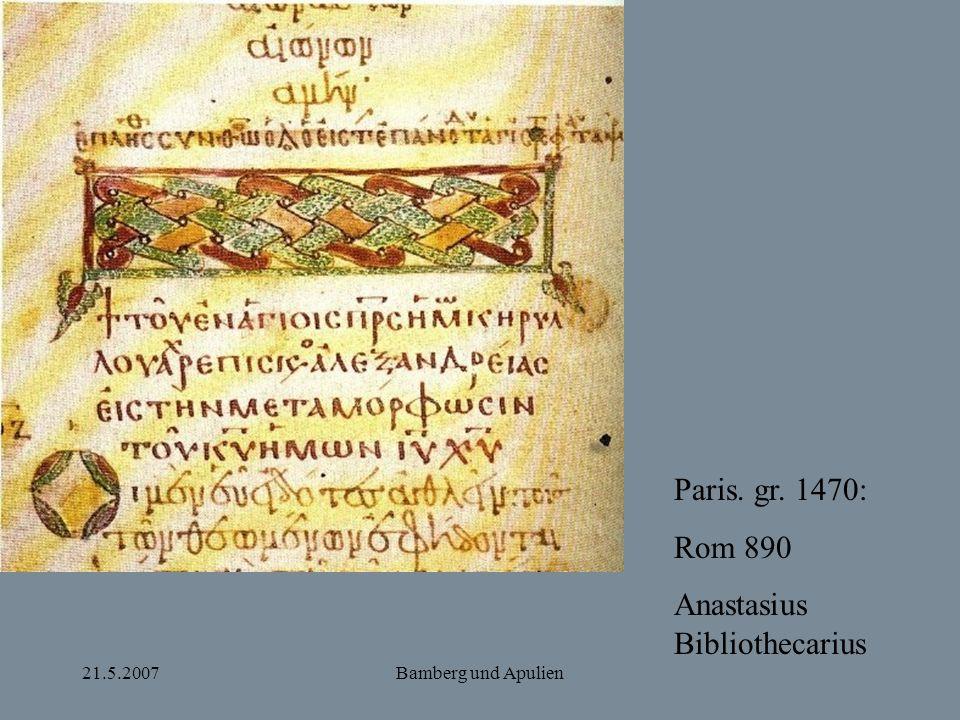 21.5.2007Bamberg und Apulien Paris. gr. 1470: Rom 890 Anastasius Bibliothecarius