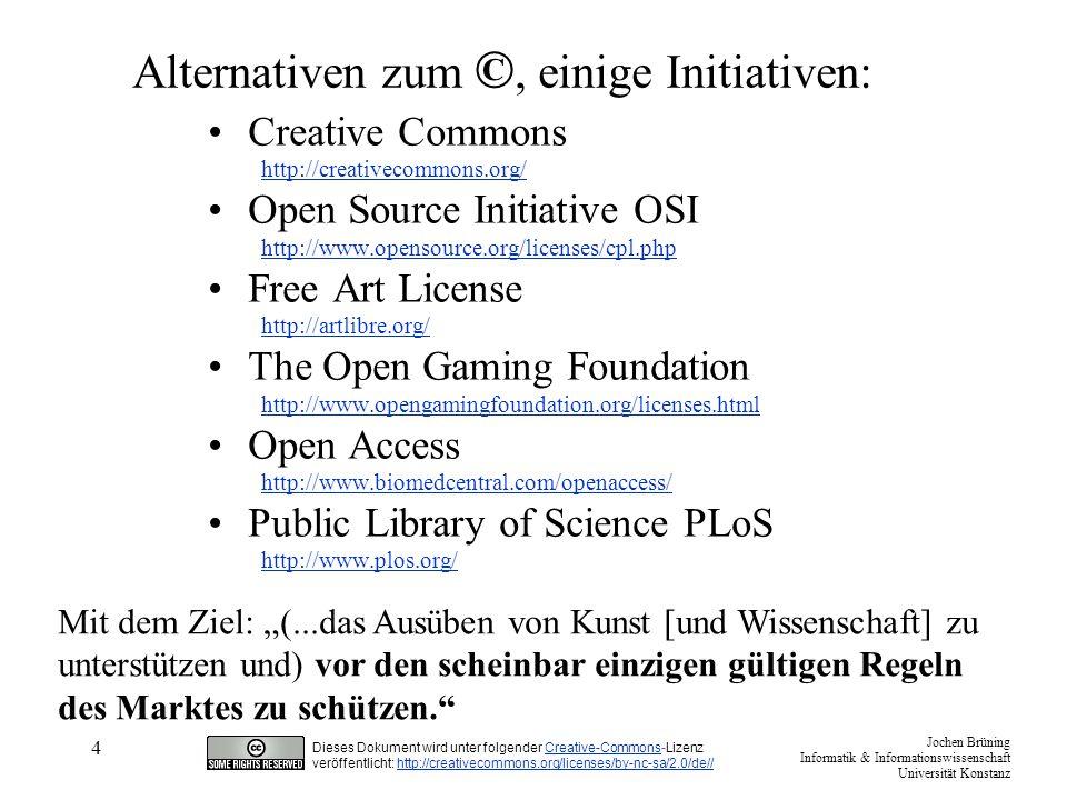 Jochen Brüning Informatik & Informationswissenschaft Universität Konstanz Dieses Dokument wird unter folgender Creative-Commons-LizenzCreative-Commons veröffentlicht: http://creativecommons.org/licenses/by-nc-sa/2.0/de//http://creativecommons.org/licenses/by-nc-sa/2.0/de// 5 Welche Lizenz.