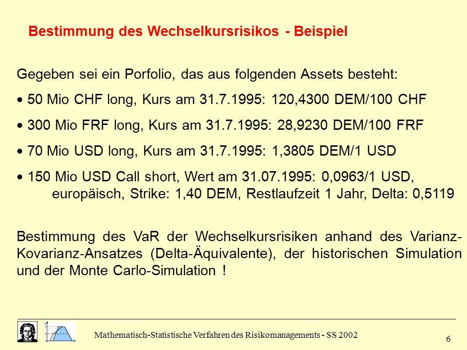 Mathematisch-Statistische Verfahren des Risikomanagements - SS 2002 7 Varianz-Kovarianz-Ansatzes (Delta-Äquivalente)  Rendite  Bestimmung der Mittelwerte, Standardabweichungen und Kovarianzen durch empirische Schätzer
