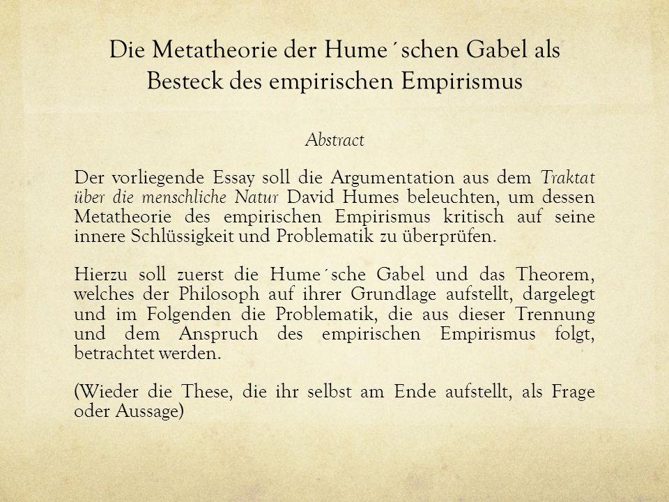 Die Metatheorie der Hume´schen Gabel als Besteck des empirischen Empirismus Abstract Der vorliegende Essay soll die Argumentation aus dem Traktat über