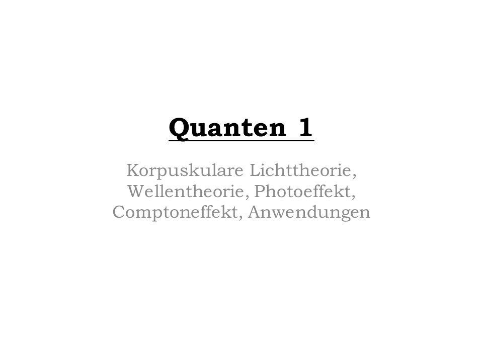 Quanten 1 Korpuskulare Lichttheorie, Wellentheorie, Photoeffekt, Comptoneffekt, Anwendungen