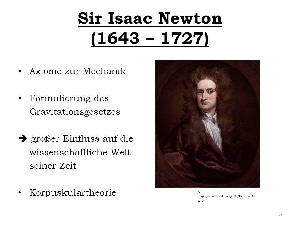 Sir Isaac Newton (1643 – 1727) Axiome zur Mechanik Formulierung des Gravitationsgesetzes  großer Einfluss auf die wissenschaftliche Welt seiner Zeit