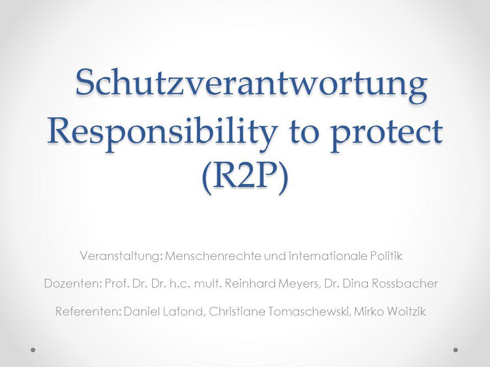 Schutzverantwortung Responsibility to protect (R2P) Schutzverantwortung Responsibility to protect (R2P) Veranstaltung: Menschenrechte und internationa