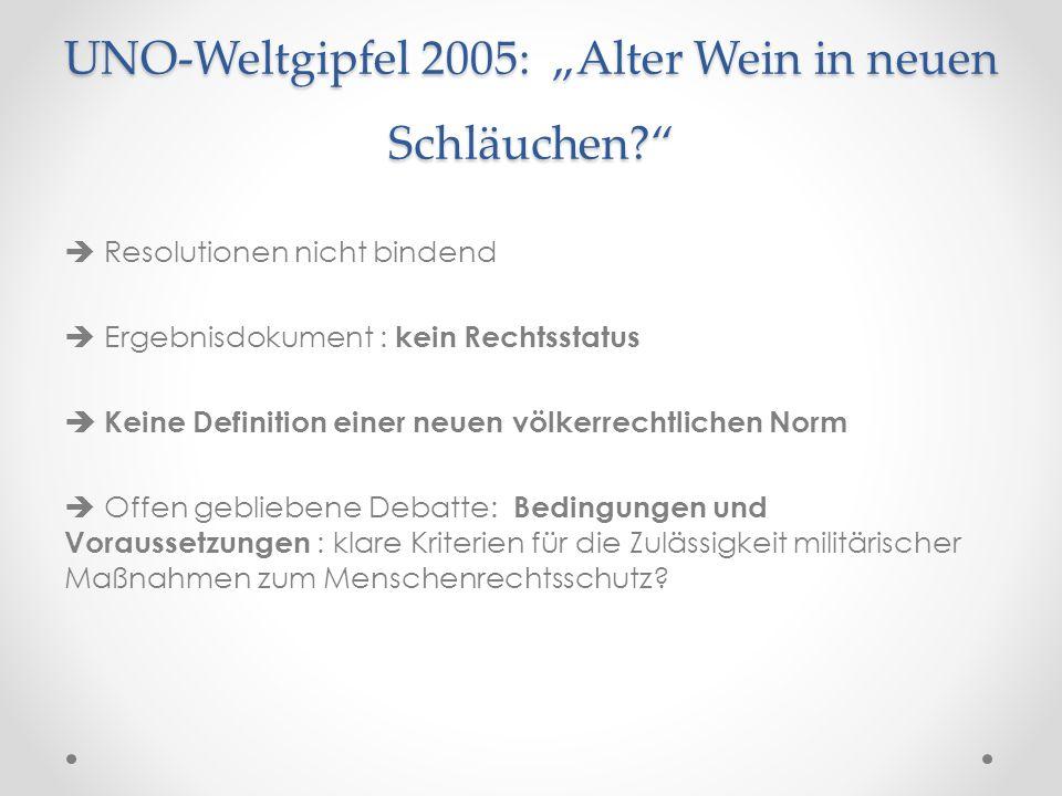 """UNO-Weltgipfel 2005: """"Alter Wein in neuen Schläuchen?""""  Resolutionen nicht bindend  Ergebnisdokument : kein Rechtsstatus  Keine Definition einer ne"""