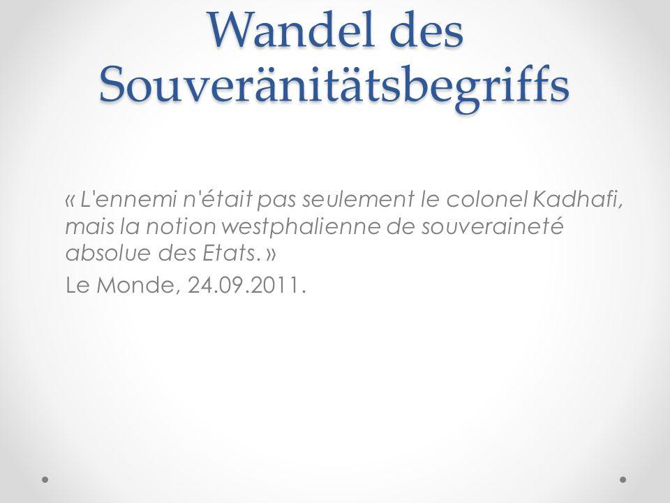 Wandel des Souveränitätsbegriffs « L'ennemi n'était pas seulement le colonel Kadhafi, mais la notion westphalienne de souveraineté absolue des Etats.
