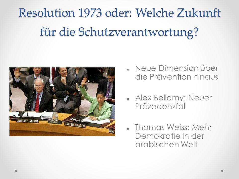 Resolution 1973 oder: Welche Zukunft für die Schutzverantwortung? Neue Dimension über die Prävention hinaus Alex Bellamy: Neuer Präzedenzfall Thomas W