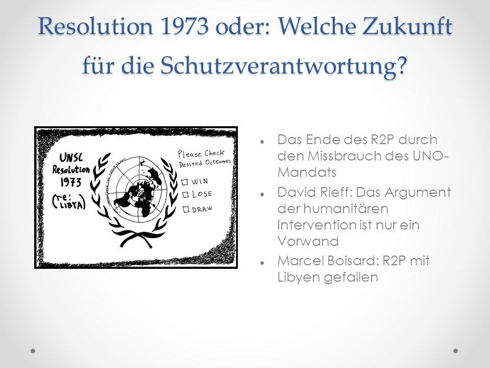 Resolution 1973 oder: Welche Zukunft für die Schutzverantwortung? Das Ende des R2P durch den Missbrauch des UNO- Mandats David Rieff: Das Argument der