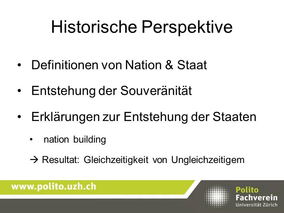 Historische Perspektive Definitionen von Nation & Staat Entstehung der Souveränität Erklärungen zur Entstehung der Staaten nation building  Resultat: