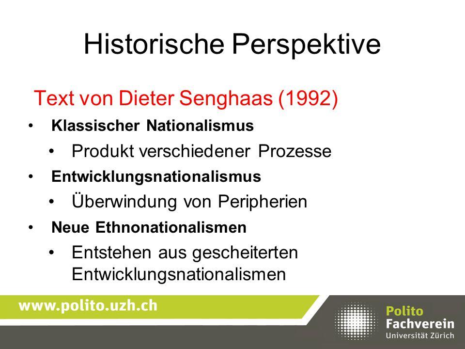Historische Perspektive Text von Dieter Senghaas (1992) Klassischer Nationalismus Produkt verschiedener Prozesse Entwicklungsnationalismus Überwindung