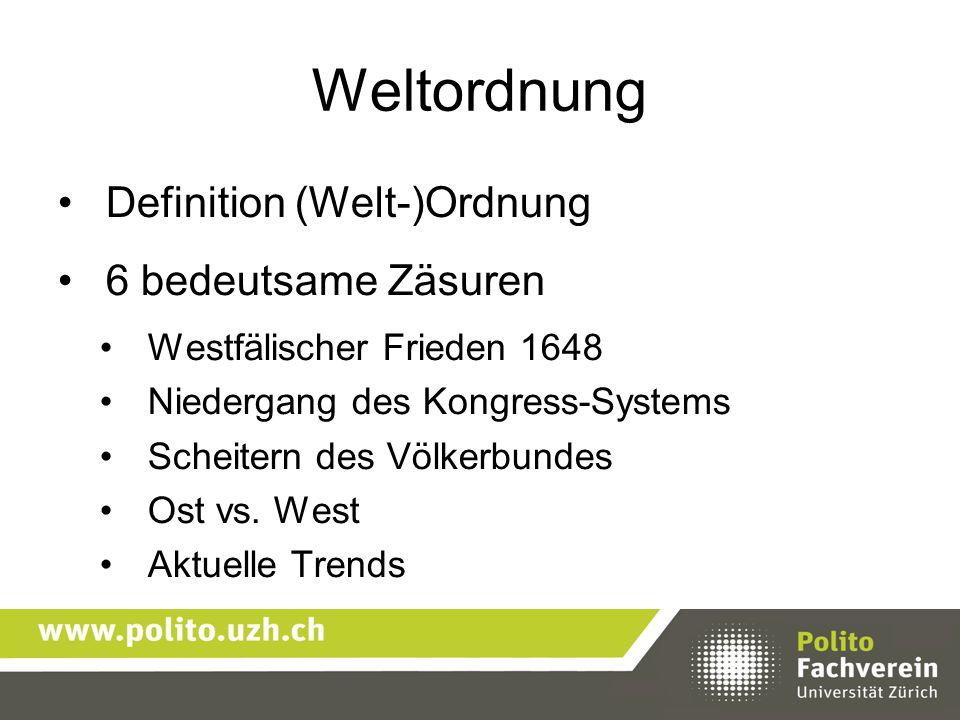 Weltordnung Definition (Welt-)Ordnung 6 bedeutsame Zäsuren Westfälischer Frieden 1648 Niedergang des Kongress-Systems Scheitern des Völkerbundes Ost v