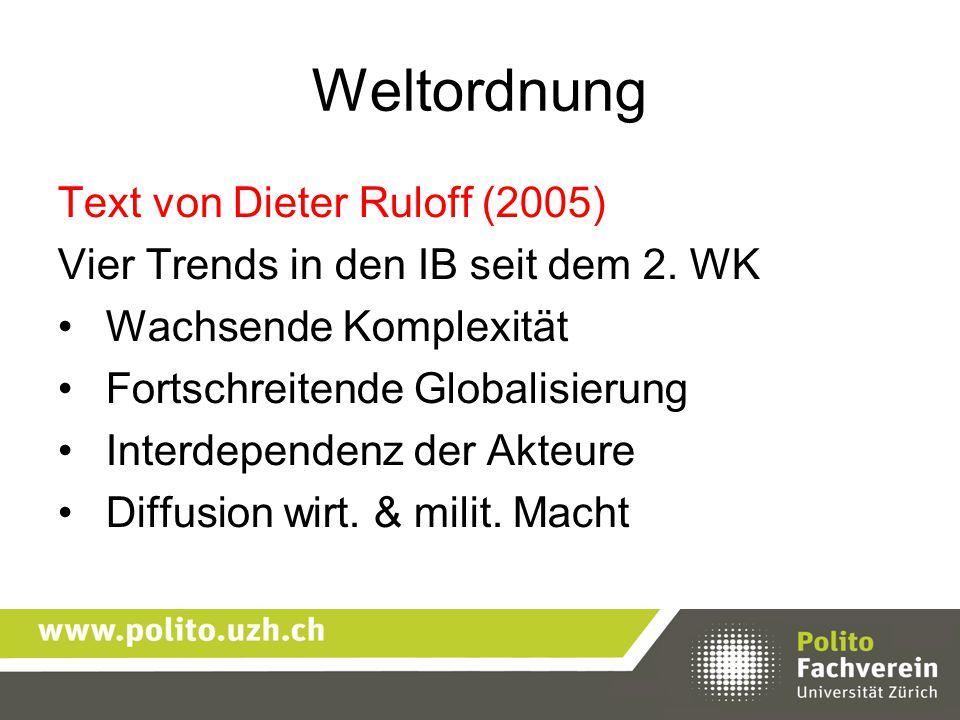 Weltordnung Text von Dieter Ruloff (2005) Vier Trends in den IB seit dem 2. WK Wachsende Komplexität Fortschreitende Globalisierung Interdependenz der